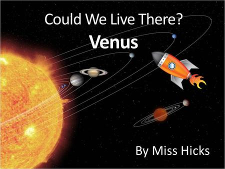 Could We Live There? Venus By Miss Hicks. Distance from the Sun This planet is 0.72 AU from the Sun. That's about 67,237,912 miles!