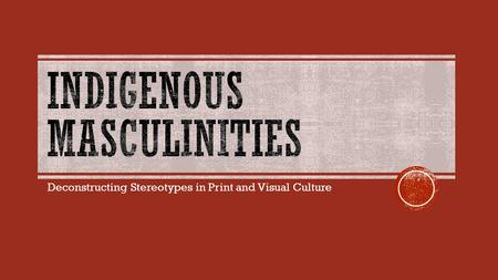 Deconstructing Stereotypes in Print and Visual Culture.
