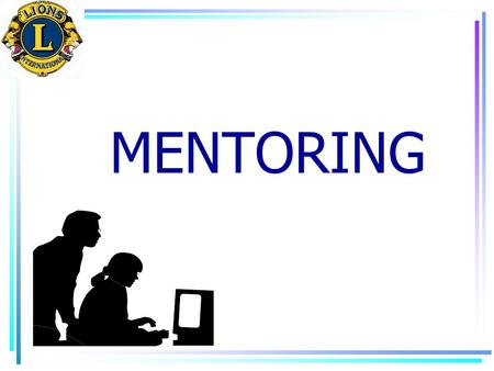 "MENTORING. 1 "" It has been argued that leaders are not evaluated based on the number of followers they lead, but instead on the number of new leaders."