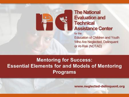 Mentoring for Success: Essential Elements for and Models of Mentoring Programs.