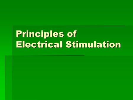 Principles of Electrical Stimulation. Current Types  Direct Current  Alternating Current  Pulsed Current.