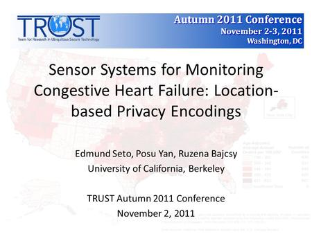 Sensor Systems for Monitoring Congestive Heart Failure: Location- based Privacy Encodings Edmund Seto, Posu Yan, Ruzena Bajcsy University of California,