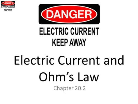 Electric Current and Ohm's Law Chapter 20.2. Key Concepts: – What are two types of current? – What are some examples of conductors and insulators? – What.