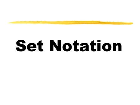 Set Notation. Set Notation Essential Question How is set notation used to denote elements of a set?