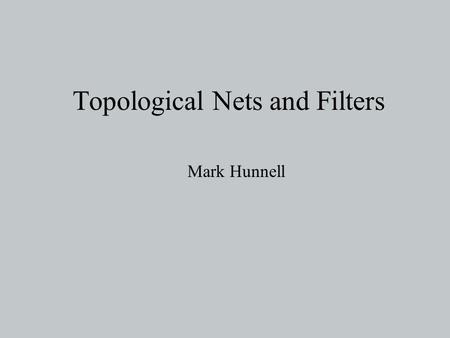 Topological Nets and Filters Mark Hunnell. Outline 1.Motivations for Nets and Filters 2.Basic Definitions 3.Construction of Equivalence 4.Comparison and.