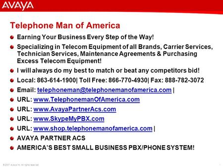 1 © 2007 Avaya Inc. All rights reserved. Telephone Man of America Earning Your Business Every Step of the Way! Specializing in Telecom Equipment of all.