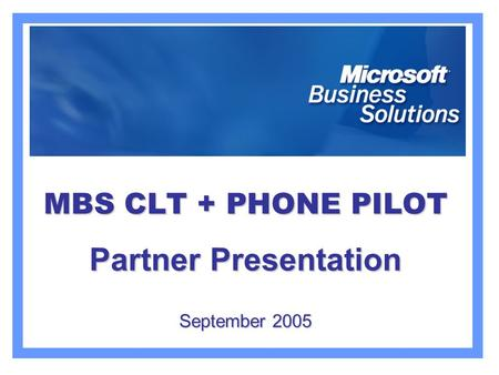 MBS CLT + PHONE PILOT Partner Presentation September 2005.