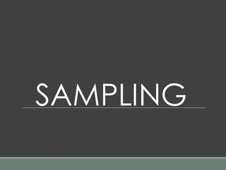 SAMPLING. EXTERNAL VALDITY The accuracy with which the result of an investigation maybe generalized to a different group from the one studied.