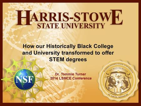 How our Historically Black College and University transformed to offer STEM degrees Dr. Tommie Turner 2014 LSMCE Conference.