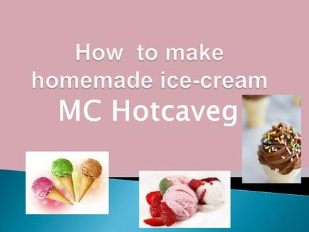 MC Hotcaveg  1. Milk - 1 cup or 240 mL (any type works) and make sure that if your milk is sweetened, you use less sugar  2. Sugar - 2 tbsp. or.