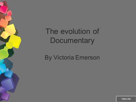 The evolution of Documentary By Victoria Emerson TIMELINE.