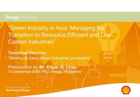 """Green Industry in Asia: Managing the Transition to Resource Efficient and Low- Carbon Industries"" Presentation by Mr. Edgar O. Chua 10 September 2009,"