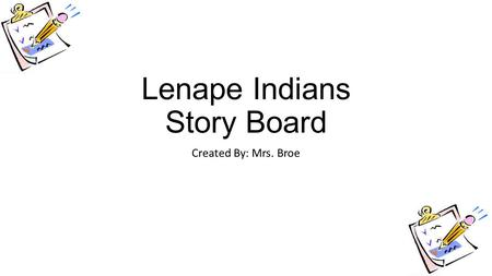 Lenape Indians Story Board Created By: Mrs. Broe.