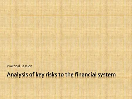 Practical Session.  Part I provides information for making initial assessments of a country's macroeconomy and its financial system. The objectives of.