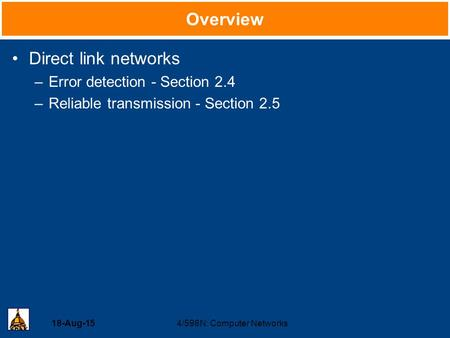 18-Aug-154/598N: Computer Networks Overview Direct link networks –Error detection - Section 2.4 –Reliable transmission - Section 2.5.