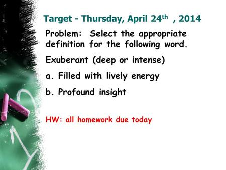 Target - Thursday, April 24 th, 2014 Problem: Select the appropriate definition for the following word. Exuberant (deep or intense) a.Filled with lively.