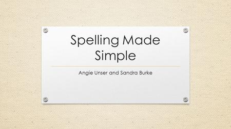 Spelling Made Simple Angie Unser and Sandra Burke.