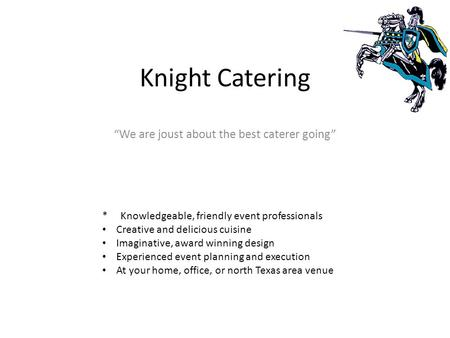 "Knight Catering ""We are joust about the best caterer going"" * Knowledgeable, friendly event professionals Creative and delicious cuisine Imaginative, award."
