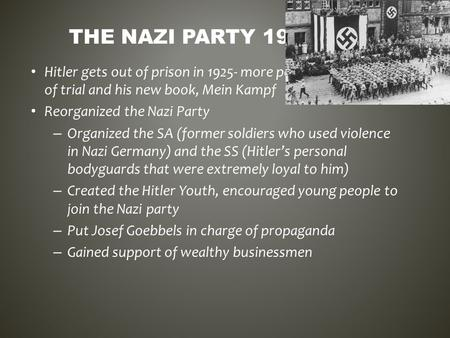 Hitler gets out of prison in 1925- more popularity because of trial and his new book, Mein Kampf Reorganized the Nazi Party – Organized the SA (former.