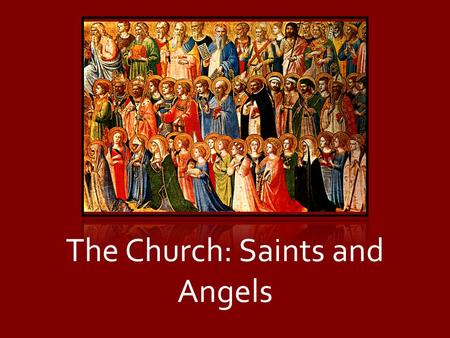 "The Church: Saints and Angels. Greeting the Saints ""To all God's beloved in Rome, who are called to be saints: Grace to you and peace from God our Father."