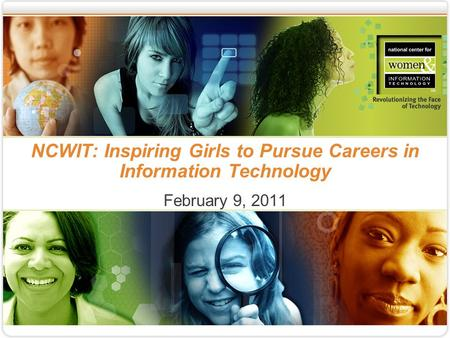 NCWIT: Inspiring Girls to Pursue Careers in Information Technology February 9, 2011.