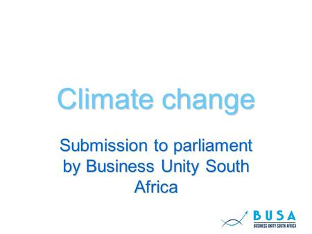 Climate change Submission to parliament by Business Unity South Africa.