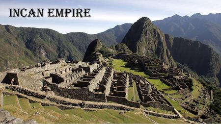 Incan Empire. Dear Gianna, As you can see from the picture I am touring the empire that belonged to the Incas. My journey before I start my job in Latin.