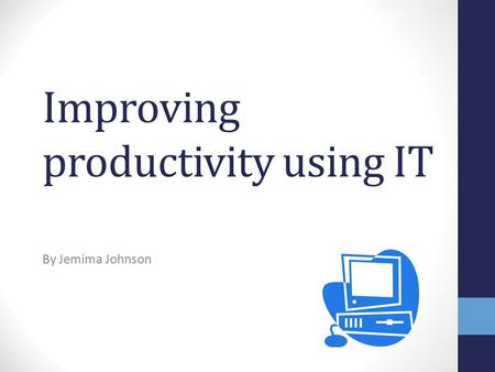 Improving productivity using IT