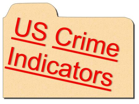 US Crime Indicators. 3 Major Crime Indicators (CRIME STATISTICS SOURCES) Uniform Crime Report (UCR) – Police Reports sent to FBI – Focuses on Crime Index,