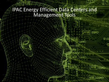 IPAC Energy Efficient Data Centers and Management Tools.