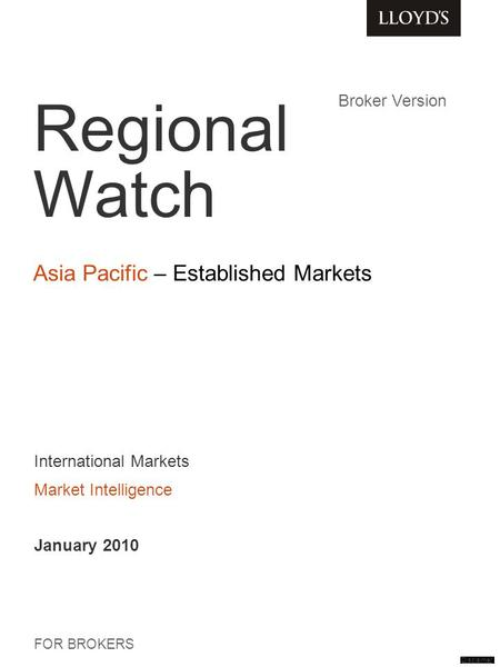 Regional Watch Asia Pacific – Established Markets FOR BROKERS International Markets Market Intelligence January 2010 Broker Version Disclaimer.