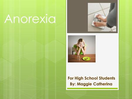 Anorexia  An eating disorder where one continually starves themselves.