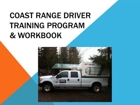 COAST RANGE DRIVER TRAINING PROGRAM & WORKBOOK. TABLE OF CONTENTS Introduction Section A: Driving Policies and Procedures Section B: Vehicle Bonus and.