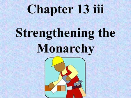 Chapter 13 iii Strengthening the Monarchy Between 1337 and 1453, England and France fought a series of wars called the Hundred Years' War. It began when.