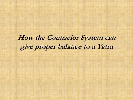 How the Counselor System can give proper balance to a Yatra.
