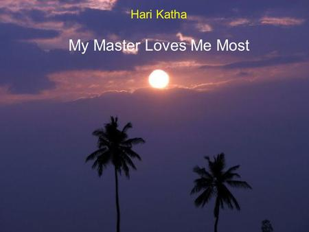 Hari Katha My Master Loves Me Most My family when I was born! My Name is: ___.