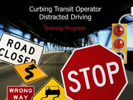 Curbing Transit Operator Distracted Driving Training Program.
