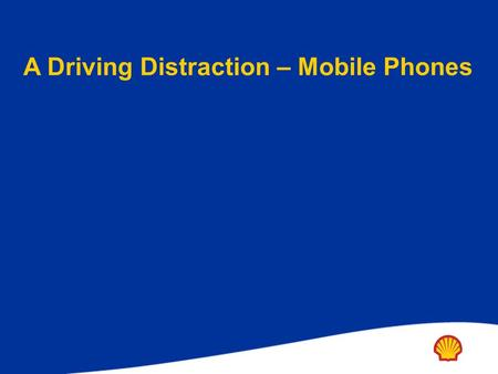 A Driving Distraction – Mobile Phones. Using cell phones whilst driving: Is mentally demanding Increases reaction time to hazards Reduces driving field.