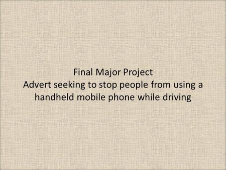 Final Major Project Advert seeking to stop people from using a handheld mobile phone while driving.