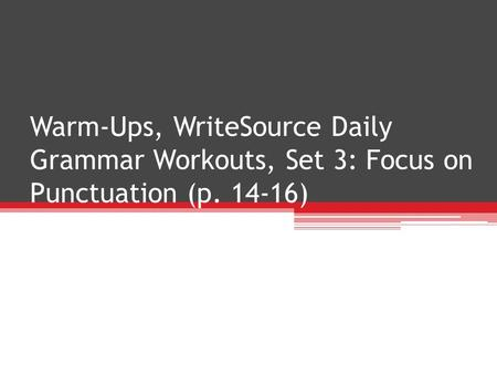 Warm-Ups, NW2, Week 2. Warm-Ups, WriteSource Daily Grammar Workouts, Set 3: Focus on Punctuation (p )