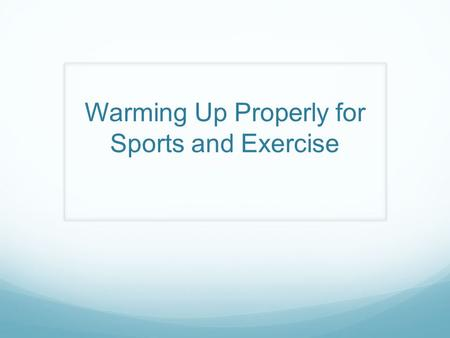 Warming Up Properly for Sports and Exercise. Objectives Understand the benefits for warming up properly for sports and exercise. Differentiate between.