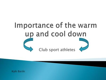 Club sport athletes Kyle Barile. Warming up and cooling down are equally important to the body.