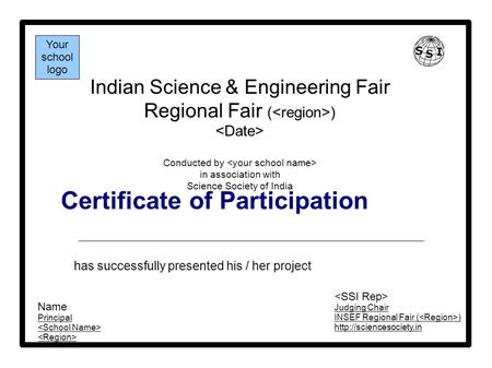 Certificate of Participation Indian Science & Engineering Fair Regional Fair ( ) Conducted by in association with Science Society of India has successfully.