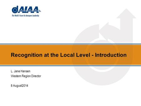 Recognition at the Local Level - Introduction L. Jane Hansen Western Region Director 8 August2014.