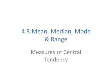 4.8:Mean, Median, Mode & Range Measures of Central Tendency.