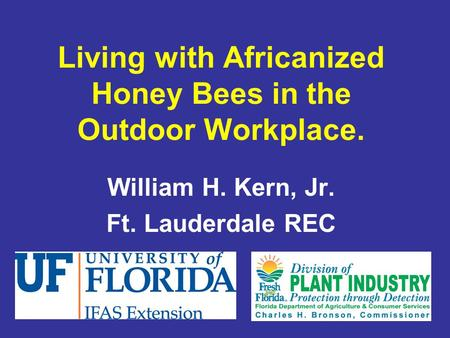 Living with Africanized Honey Bees in the Outdoor Workplace. William H. Kern, Jr. Ft. Lauderdale REC.