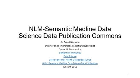 NLM-Semantic Medline Data Science Data Publication Commons Dr. Brand Niemann Director and Senior Data Scientist/Data Journalist Semantic Community Data.