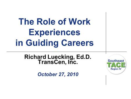 The Role of Work Experiences in Guiding Careers Richard Luecking, Ed.D. TransCen, Inc. October 27, 2010.
