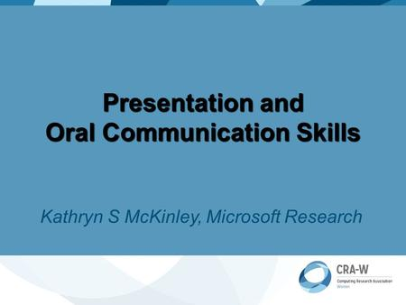 Presentation and Oral Communication Skills Kathryn S McKinley, Microsoft Research.