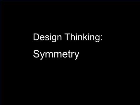 Design Thinking: Symmetry. Today we will learn how symmetry is used in design.